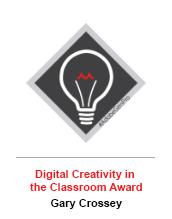 Digital Creativity In the Classroom Award - Gary Crossey