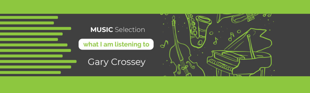 Music selection by Gary Crossey